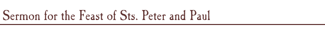 Sermon for the Feast of Sts. Peter and Paul